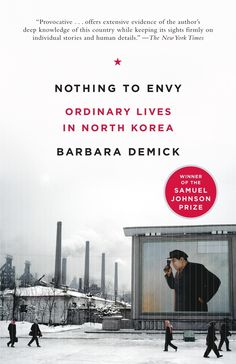 Nothing to Envy: Ordinary Lives in North Korea by Barbara Demick | 7 Serious Reads To Keep The Holidays In Perspective