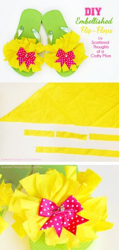 A cute (and easy) way to embellish store bought flip flops, from Scattered Thoughts of a Crafty Mom