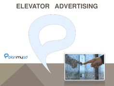 ELEVATOR ADVERTISING FROM PLANMYAD.COM by Planmyad Ooh via slideshare #outdooradvertising #elevatoradvertising #oohmedia