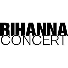 Rihanna Concert text ❤ liked on Polyvore featuring text, backgrounds, words, phrase, quotes and saying