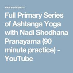 Full Primary Series Of Ashtanga Yoga With Nadi Shodhana Pranayama 90 Minute Practice