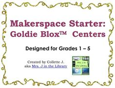 Makerspace Starter: Goldie Blox Centers - This lesson plan and center bundle uses Goldie Blox read-a-long building sets (not included) to encourage students to think creatively and scientifically.  It makes a great library center or science center in the classroom! $