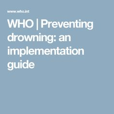 Preventing drowning: an implementation guide Water Safety, Injury Prevention, Public Health