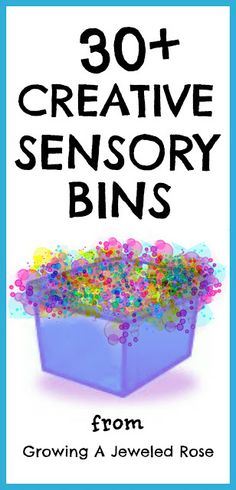 Sensory Bins ~ Growing A Jeweled Rose; this site has so many great ideas, new and unique, they are adaptable and materials can be changed and rotated