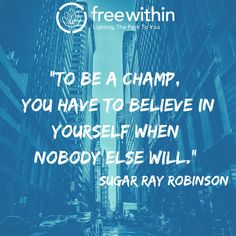 """""""To be a champ, you have to believe in yourself when nobody else will."""" Sugar Ray Robinson #innerchamp #freewithin #quotes #qotd #freedom #champ #loveyourself #mondaymotivation #inspiration"""