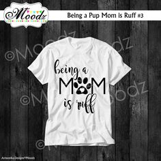 Being a Mom is Ruff Puppy Mom Tee Tshirt with by moodzonline