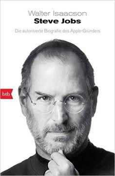 Steve Jobs: Die autorisierte Biografie des Apple-Gründers von Walter Isaacson u.a.; so funktioniert Wirtschaft auch und mit ihm zu arbeiten, war sicher auch immer wieder eine Herausforderung!