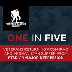 WWP: one in five veterans returning from Iraq and Afghanistan suffer from PTSD or Major Depression Military Veterans, Military Life, Homeless Veterans, Military Families, Ptsd Awareness, Mental Health Awareness, Wounded Warrior Project, Stress Disorders, Support Our Troops
