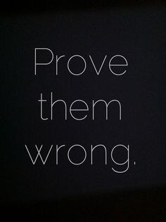 """Prove them wrong."" I've certainly had doubters in my life. We all know them... those who don't understand your vision, who tell you it won't work, and maybe even try to talk you out of it. But IT'S NOT ABOUT THEM. It's YOUR vision, your passions, and your life. Focus on your gifts and how you can use them to SERVE others. It's the only way to be successful & fulfilled by your work. Know who you are, what matters to you, and WORK with all you've got to bring your vision to life…"