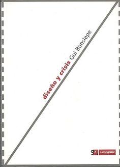 Título: Diseño y crisis // Autor: Bonsiepe, Gui // Editor: València : Campgràfic, 2012 // Signatura top: 7.05 B721