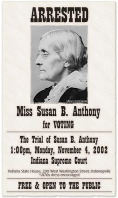 "Susan B Anthony was arrested by a U.S. Deputy Marshal for voting on November 5 in the 1872 Presidential Election two weeks earlier. She had written to Stanton on the night of the election that she had ""positively voted the Republican ticket—straight..."". She was tried and convicted seven months later. The sentence was a $100 fine, but not imprisonment; true to her word in court (""I shall never pay a dollar of your unjust penalty""), she never paid the fine for the rest of her life."