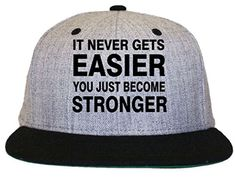 It Never Gets Easier You Just Become Stronger Flat Bill Snapback Hat Cap