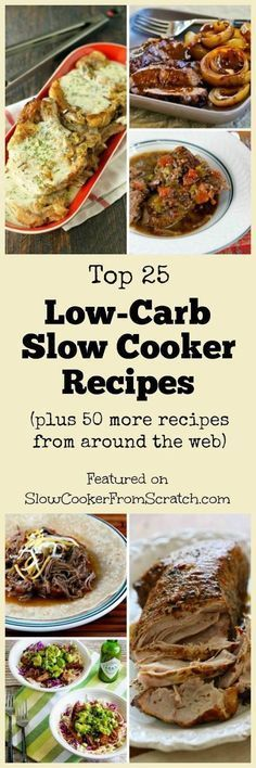 Here are the Top 25 Low-Carb Slow Cooker Dinners from http://SlowCookerFromScratch.com, plus 50 more from around the web! PIN THIS if you're a low-carb eater.
