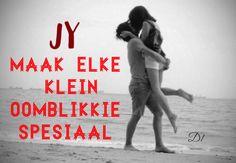 Jy maak elke klein oomblikkie spesiaal Afrikaans Quotes, D1, Wisdom Quotes, Love, Amor, El Amor, Brainy Quotes