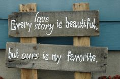 Every love story is beautiful, but ours is my favorite. :) - wedding sign. $25.00, via Etsy.