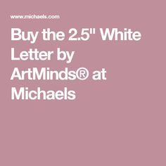 """Buy the 2.5"""" White Letter by ArtMinds® at Michaels"""