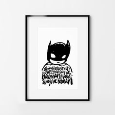 """""""Always be yourself unless you can be Batman, then always be Batman"""". Hand lettered print by Maiko Nagao. Unframed..."""