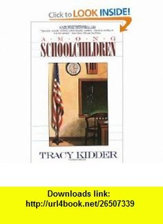 Among Schoolchildren (9780380710898) Tracy Kidder , ISBN-10: 0380710897  , ISBN-13: 978-0380710898 ,  , tutorials , pdf , ebook , torrent , downloads , rapidshare , filesonic , hotfile , megaupload , fileserve