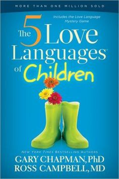 The Five Love Languages of Children: A great read about the most important thing you can give to your children: unconditional love.