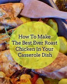 How to make the best ever roast chicken in your casserole dish. Oh yes please I want this today and every day!