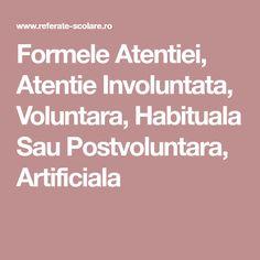 Formele Atentiei, Atentie Involuntata, Voluntara, Habituala Sau Postvoluntara, Artificiala