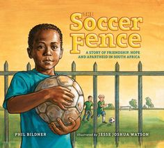 The Soccer Fence: A Story of Friendship, Hope and Apartheid in South Africa Bildner, Phil AR Quiz No. 166692 EN Fiction IL: LG - BL: 4.0 - AR Pts: 0.5 AR Quiz Types: RP Book Rating: Not yet rated. After apartheid ended, Hector and a white boy become friends thanks to their shared love of soccer and the Bafana Bafana natonal soccer team.
