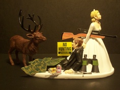 NO HUNTING DEER with Beer or Soda Bride and Groom from etsy Hahaha it'd be backwards for me.... They'd have to drag me out of the woods!