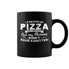 I Can Give Up Pizza But My Momma Didnt Raise A Quitter Funny Coffee Mug