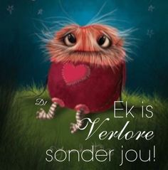 Ek's verlore sonder jou, sal enige iets gee om weer vasgehou te word in haar arms. Wisdom Quotes, Art Quotes, Life Quotes, Inspirational Quotes, Qoutes For Him, Special Love Quotes, My Children Quotes, I Love My Hubby, Afrikaanse Quotes