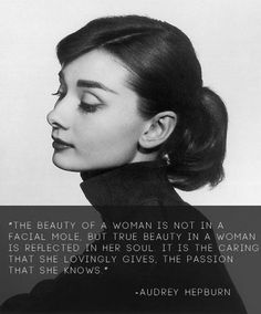 The beauty of a woman is not in a facial mole, but true beauty in a woman is reflected in her soul. It is in the caring tht she lovingly gives, the passion she knows. True Beauty, Beauty Care, Beauty Skin, Beauty Hacks, Beauty Tips, Great Quotes, Quotes To Live By, Inspirational Quotes, Motivational