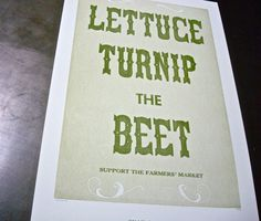 Lettuce turnip the beet? I need this for my future kitchen right above the radio that will definitely be in my kitchen because I can't cook without music on. :D Bakers gonna bake! Pour some sugar on me! Kitchen Humor, Kitchen Signs, Food Puns, Cooking Puns, Garden Quotes, Garden Signs, Beets, Lettuce, Letterpress