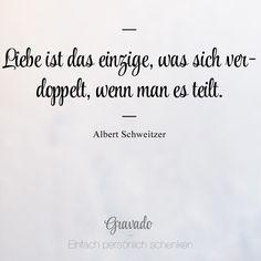 """""""Liebe ist das einzige, was sich verdoppelt, wenn man es teilt."""" - Albert Schweitzer"""