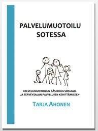 Palvelumuotoilu Sotessa : palvelumuotoilun käsikirja sosiaali- ja terveysalan palvelujen kehittämiseen / Ahonen, Tarja