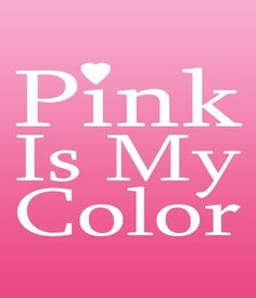 pink is my favorite color! if it comes in pink, I probably own it.