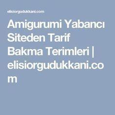 Amigurumi Yabancı Siteden Tarif Bakma Terimleri   elisiorgudukkani.com