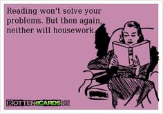 Reading always trumps housework.