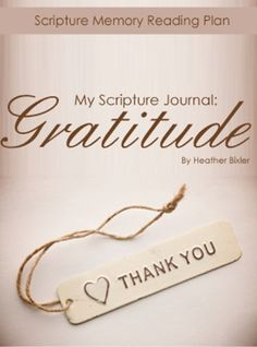 "My Scripture Journal: Gratitude (My Scripture Journal: Bible Reading Plans) by Heather Bixler http://www.amazon.com/dp/B006K9F2JE/ref=cm_sw_r_pi_dp_kEfhwb1QBWF97 - ""My Scripture Journal: Gratitude"" is an eight week Bible memory reading plan designed to help you memorize scripture while also offering guidance so you can dive further into a greater knowledge of what the Bible says about gratitude."