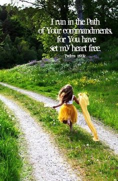 I run in the path of your commands, for you have set my heart free. Psalm 119:32