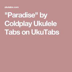 """""""Paradise"""" by Coldplay Ukulele Tabs on UkuTabs"""