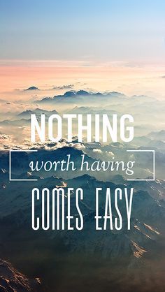 Tap on image for more inspiring quotes! Nothing Worth Having Come Easy Vintage poster - mobile9
