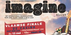 Imagine-Flamish Finals. From 13 to 15th May! De Casino Sint- Niklaas. Stationsstraat 104