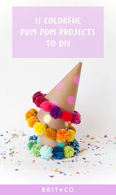 Make pom pom party hats + more with these DIY project ideas.