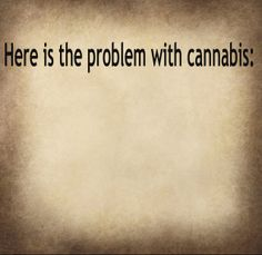 """The problem with cannabis Ganja, Weed Quotes, Endocannabinoid System, Puff And Pass, Medical Cannabis, Smoking Weed, The Best, Drugs, Herbalism"
