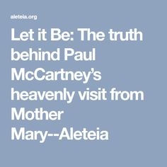 Let it Be: The truth behind Paul McCartney's heavenly visit from Mother Mary--Aleteia