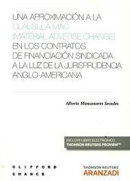 Una aproximación a la cláusula MAC (Material Adverse Change) en los contratos de financiación sindicada a la luz de la jurisprudencia anglo-americana / Alberto Manzanares Secades . - 2016