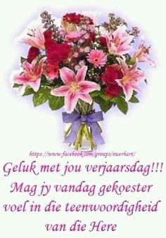 Birthday Qoutes, Birthday Messages, Birthday Wishes, Birthday Cards, Beautiful Flower Arrangements, Beautiful Flowers, Morning Prayer Quotes, Afrikaanse Quotes, Thanksgiving