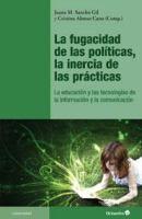 La fugacidad de las políticas, la inercia de las prácticas: la educación y las tecnologías de la información / Juana M. Sancho Gil y Cristina Alonso Cano (comp.) http://absysnetweb.bbtk.ull.es/cgi-bin/abnetopac?ACC=DOSEARCH&xsqf99=508864.