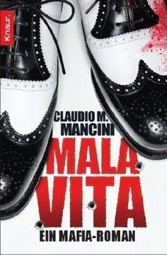 Mala Vita: Ein Mafia-Roman von Claudio M. Mancini, http://www.amazon.de/gp/product/3426503468/ref=cm_sw_r_pi_alp_Q29Mqb03JEVP7