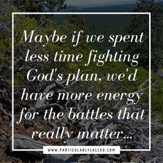 Fight the Good fight, Spiritual Warfare, Accepting God's plan, God's will