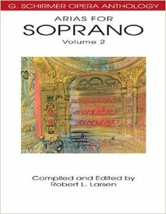 Arias for Soprano, Volume 2: G. Schirmer Opera Anthology: Robert L. Larsen: 9780634078682: Amazon.com: Books